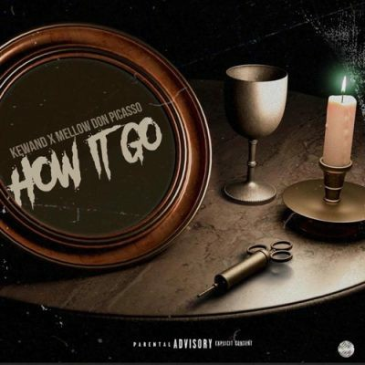 Kewand Ft. Mellow Don Picasso – How It Go