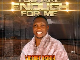 Gospel Music: Victory Usifoh - You Are Enough For Me