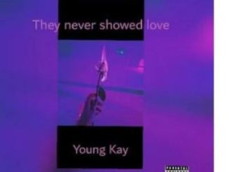 Young Kay – They Never Showed Love