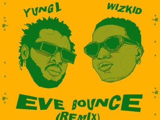 Yung L ft. Wizkid – Eve Bounce