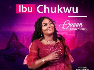 Gospel Music: Queen Ohochukwu - IbuChukwu