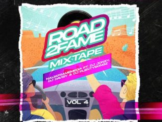 Dj Mix: Naijaframemedia ft. DJ Jonzy, DJ Davisy & DJ Plentysongz - Road2Fame Mixtape (Vol 4)