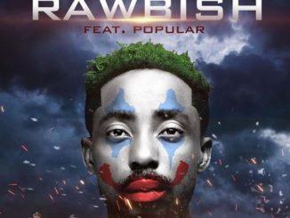 Music: Erigga ft. Popular – Rawbish