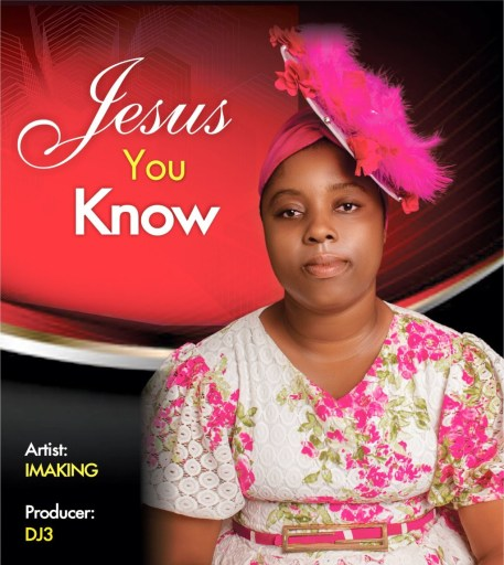 Gospel Music: ImaKing – Jesus You Know (prod. by DJ3)