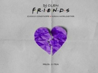 DJ Clen ft Zoocci Coke Dope x Manu Worldstar – Friends