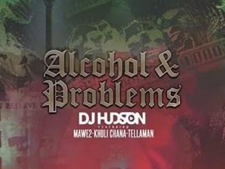 DJ Hudson ft Mawe2 & Khuli Chana – Alcohol and Problems