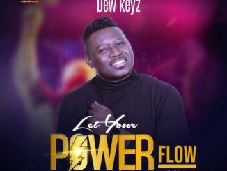 Gospel Music: Dew Keyz - Let Your Power Flow (Prod. By HillsPlay)