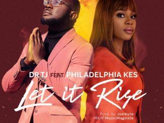 Gospel Music: Dr TJ Ft. Philadephia Kes - Let it Rise