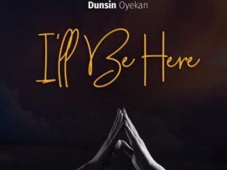 Gospel Music: Dunsin Oyekan – I'll Be Here