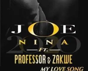 Joe Nina & Professor Ft Zakwe – My Love Song (Uthand' Ingoma Yam)