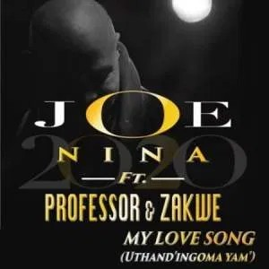 Joe Nina & Professor Ft Zakwe – My Love Song (Uthand' Ingoma Yam)