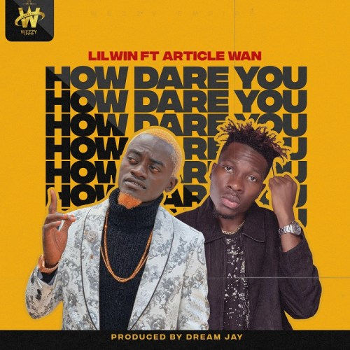 Lil Win ft Article Wan – How Dare You