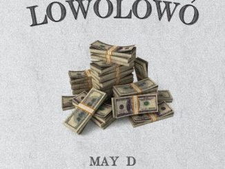 Music: May D – Lowo Lowo