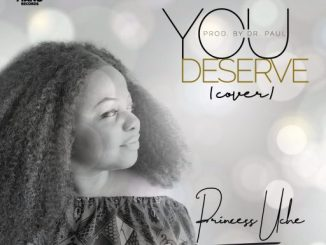 Music: Princess Uche - You Deserve [Cover]