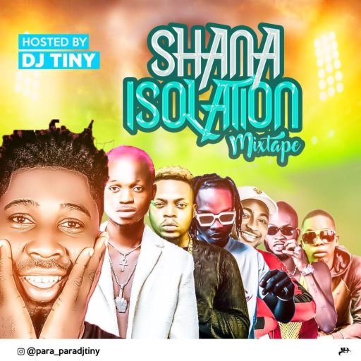 DJ MIX: DJ TINY – SHANA ISOLATION MIXTAPE