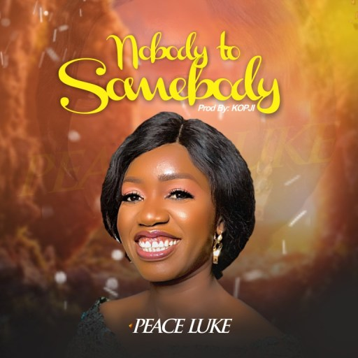 DOWNLOAD GOSPEL MUSIC: PEACE LUKE - NOBODY TO SOMEBODY
