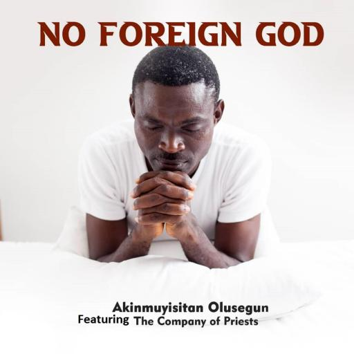Gospel Music: Akinmuyisitan Olusegun ft The Company of Priests - No Foreign God