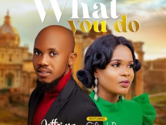 Gospel Music: Jeff Singz ft. Gifted Rummy – What You Do