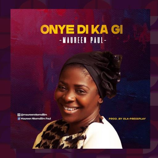 Gospel Music: Maureen Paul – Onye Di Ka
