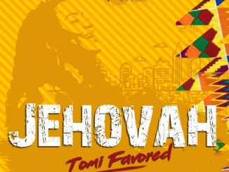 Gospel Music: Tomi Favored - Jehovah Remix