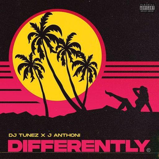 Music: DJ Tunez ft. J. Anthoni – Differently
