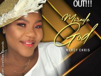 Gospel Music: Mercy Chris – Miracle God