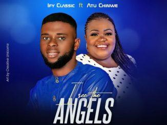 Gospel Music: Ify Classic Ft. Atu Chinwe – I See The Angels 2