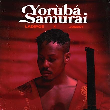Music: LadiPoe ft. Joeboy – Yoruba Samurai