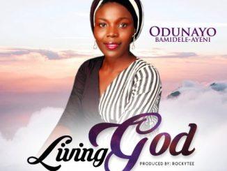 Gospel Music: Odunayo Bamidele-Ayeni - Living God