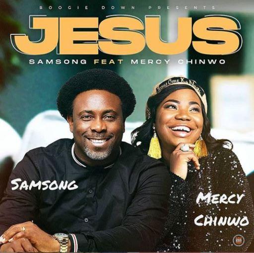 Gospel Music: Samsong ft Mercy Chinwo - Jesus