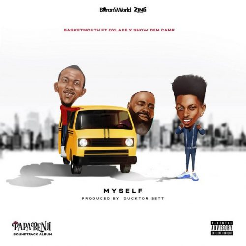 Music: Basketmouth – Myself ft. Oxlade & Show Dem Camp