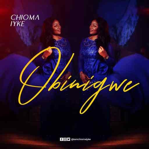 "Download Gospel Music: Chioma Iyke - ""Obinigwe"""