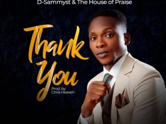 Gospel Music: D-Sammyst & The House of Praise - Thank You