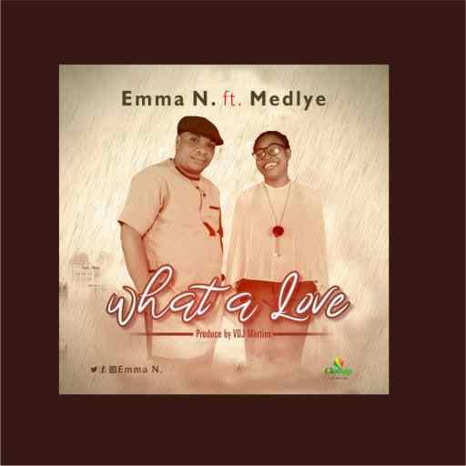 "GOSPEL MUSIC: EMMA N FT TOKONI MEDLYE - ""WHAT A LOVE"""