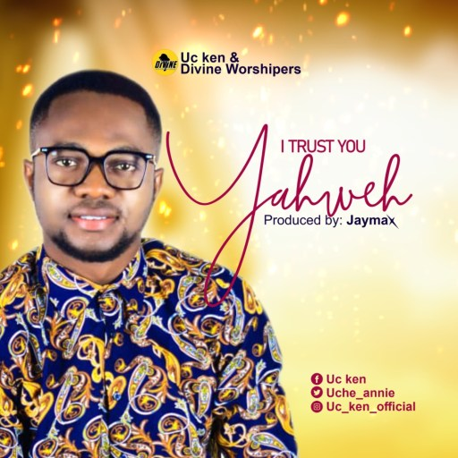 "Download Gospel Music: UC Ken - ""I Trust You Yahweh"""