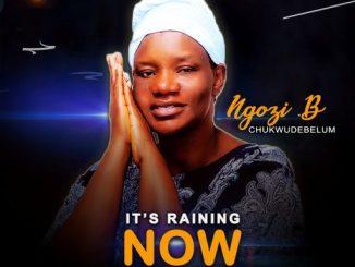Gospel Music: Ngozi B Chukwudebelum – It's Raining Now