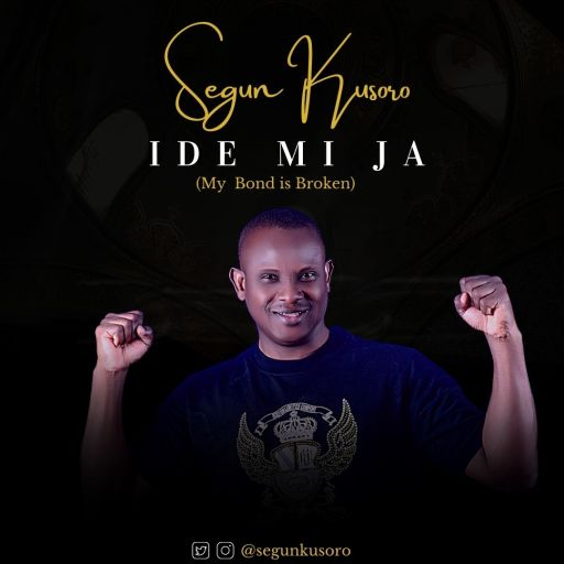 DOWNLOAD MUSIC: SEGUN KUSORO - IDE MI JA (MY BOND IS BROKEN)