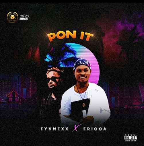 Music: Fynnexx ft Erigga - Pon it