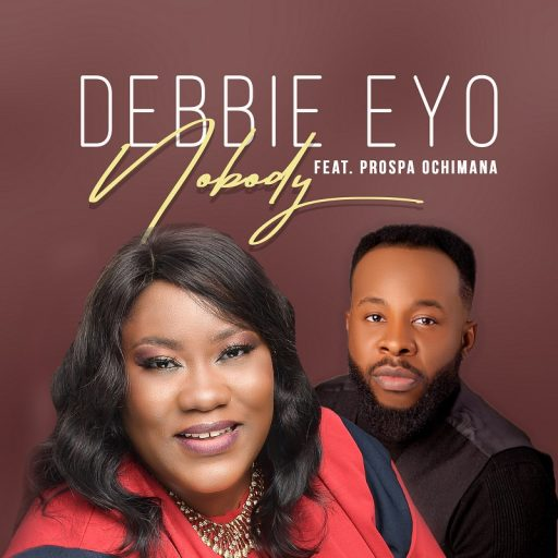 Download Gospel Music: Debbie Eyo Ft. Prospa Ochimana - Nobody
