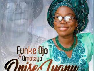 Gospel Music: Funke Ojo – Onise Iyanu ft Omotayo
