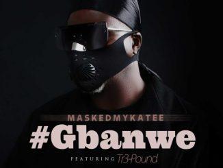 MaskedMykaTee ft Tr3-Pound - Gbanwe
