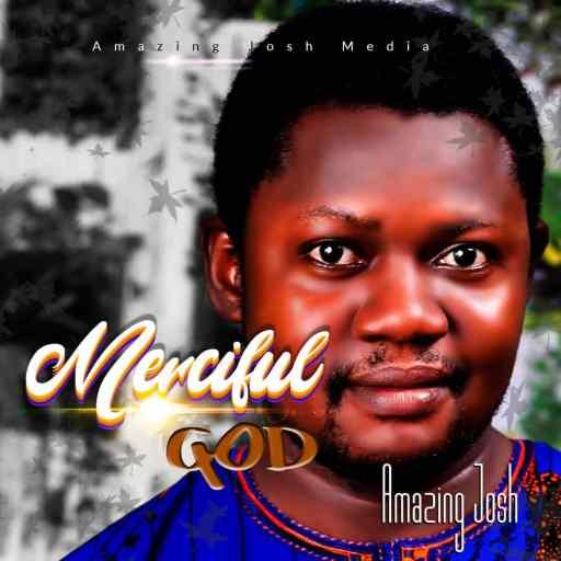 Gospel Music: Amazing Josh  - MERCIFUL GOD