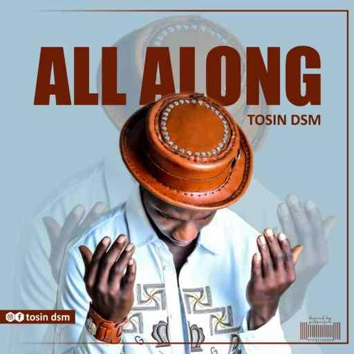 Download Music: Tosin Dsm - All Along