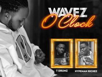 DJ Ken Gifted Ft. Hypeman Richez & T Drumz - Wavez O'CLock