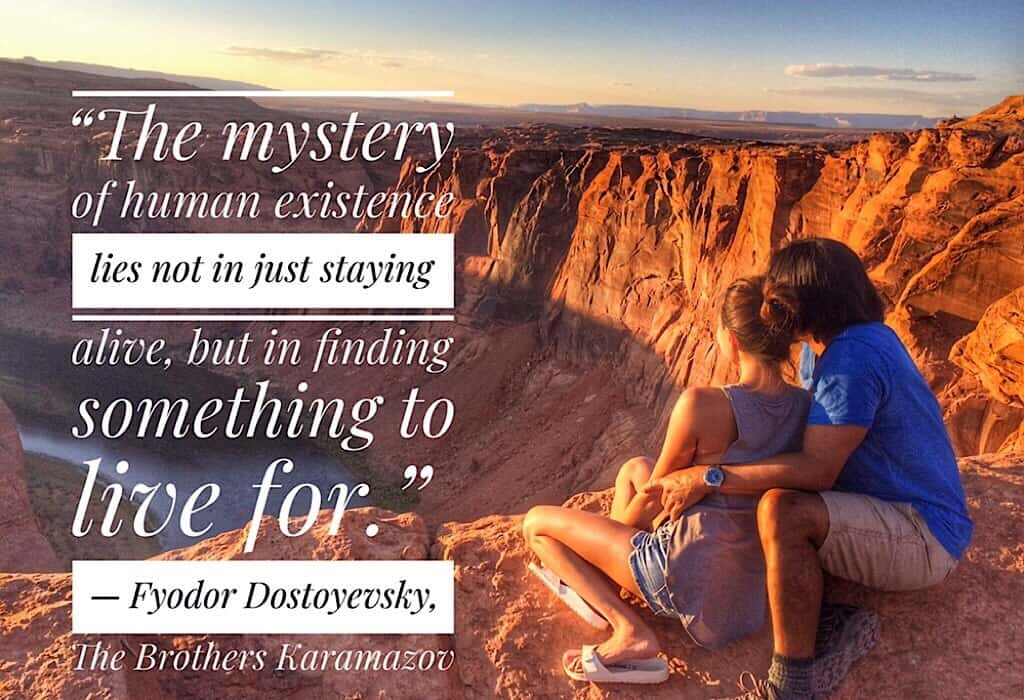"Uly and Xandra at Horseshoe bend Arizona with quote ""The mystery of human existence lies not in just staying alive, but in finding something to live for"" -Fyodor Dostoyevsky, The Brothers Karamazov"