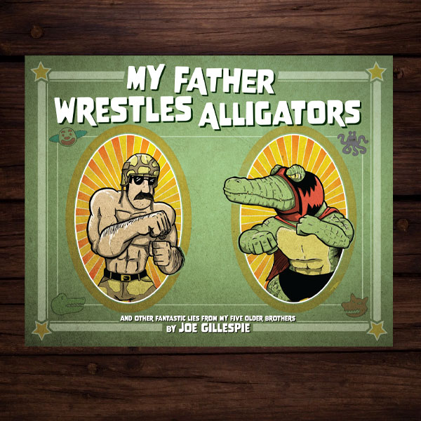 My Father Wrestles Alligators Children's Book