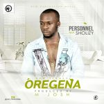 Personnel ft Sholizy – Oregena (Prod By M Josh)