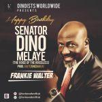Happy Birthday Senator Dino Melaye - Frankie Walter