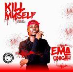 Ema Onigah – Kill My self (produced by Cheqwas)