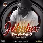 Jobulux – You M.A.D.D (Freestyle)